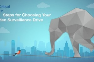 7 critical steps for choosing your video surveillance drive
